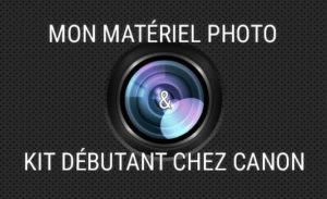 Mon Matériel Photo et Kit débutant Canon