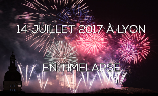 Feu d'artifice du 14 Juillet 2017 à Lyon en TimeLapse